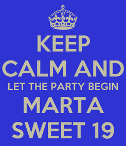 Poster: KEEP CALM AND LET THE PARTY BEGIN MARTA SWEET 19