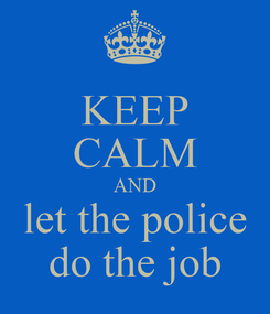 Poster: KEEP CALM AND let the police do the job