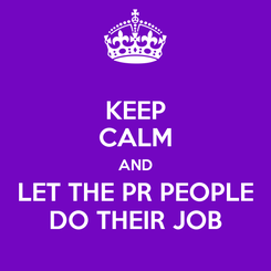 Poster: KEEP CALM AND LET THE PR PEOPLE DO THEIR JOB