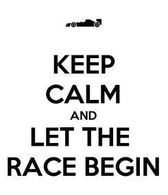 Poster: KEEP CALM AND LET THE  RACE BEGIN