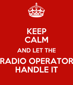 Poster: KEEP CALM AND LET THE RADIO OPERATOR HANDLE IT