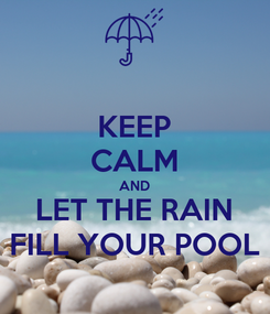 Poster: KEEP CALM AND LET THE RAIN FILL YOUR POOL