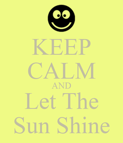 Poster: KEEP CALM AND Let The Sun Shine
