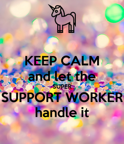 Poster: KEEP CALM and let the SUPER SUPPORT WORKER handle it