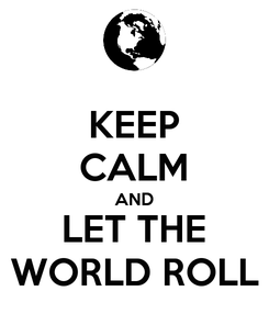Poster: KEEP CALM AND LET THE WORLD ROLL