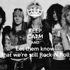 Poster: KEEP CALM AND Let them know That we're still Rock-N-Roll