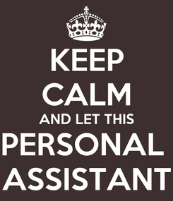 Poster: KEEP CALM AND LET THIS PERSONAL  ASSISTANT