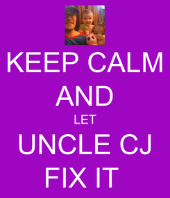 Poster: KEEP CALM AND LET UNCLE CJ FIX IT