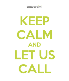 Poster: KEEP CALM AND LET US CALL