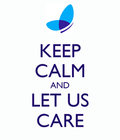Poster: KEEP CALM AND LET US CARE