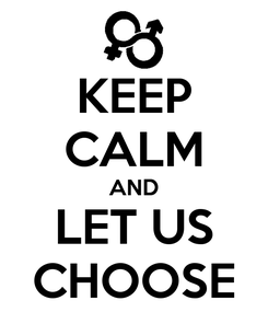 Poster: KEEP CALM AND LET US CHOOSE