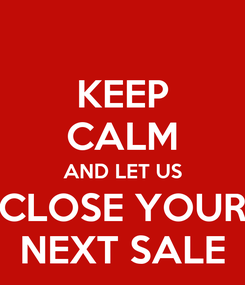 Poster: KEEP CALM AND LET US CLOSE YOUR NEXT SALE