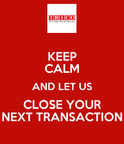 Poster: KEEP CALM AND LET US CLOSE YOUR NEXT TRANSACTION