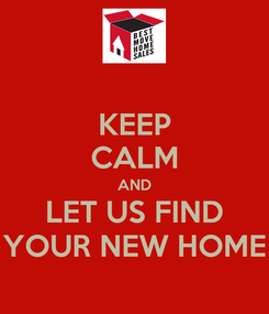 Poster: KEEP CALM AND LET US FIND YOUR NEW HOME