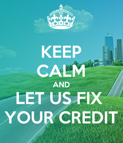 Poster: KEEP CALM AND LET US FIX  YOUR CREDIT
