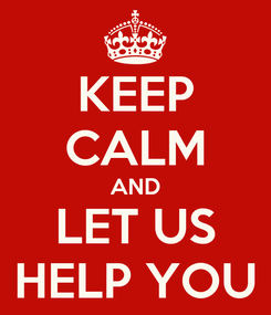 Poster: KEEP CALM AND LET US HELP YOU