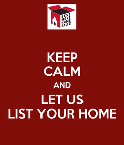 Poster: KEEP CALM AND LET US LIST YOUR HOME