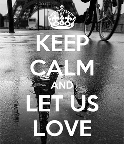 Poster: KEEP CALM AND LET US LOVE