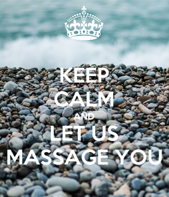 Poster: KEEP CALM AND LET US MASSAGE YOU
