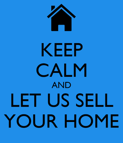 Poster: KEEP CALM AND LET US SELL YOUR HOME