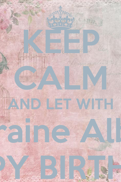 Poster: KEEP CALM AND LET WITH Lorraine Albino HAPPY BIRTHDAY