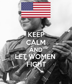 Poster: KEEP CALM AND LET WOMEN  FIGHT