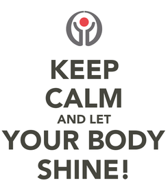 Poster: KEEP CALM AND LET YOUR BODY SHINE!