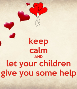 Poster: keep calm AND let your children give you some help