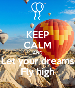 Poster: KEEP CALM AND Let your dreams Fly high
