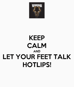 Poster: KEEP CALM AND LET YOUR FEET TALK HOTLIPS!