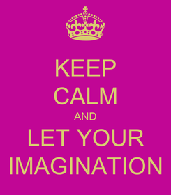 Poster: KEEP CALM AND LET YOUR IMAGINATION