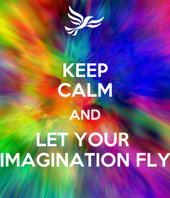 Poster: KEEP CALM AND LET YOUR  IMAGINATION FLY