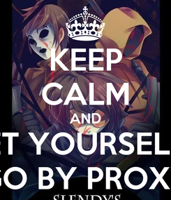 Poster: KEEP CALM AND LET YOURSELFT GO BY PROXY
