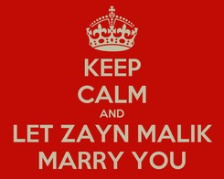 Poster: KEEP CALM AND LET ZAYN MALIK MARRY YOU