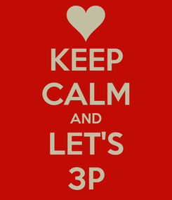 Poster: KEEP CALM AND LET'S 3P