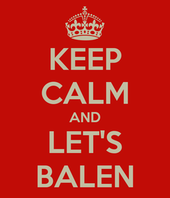 Poster: KEEP CALM AND LET'S BALEN