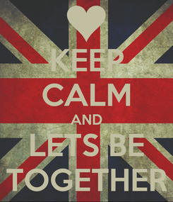 Poster: KEEP CALM AND LETS BE TOGETHER