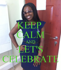 Poster: KEEP  CALM AND LET'S CELEBRATE