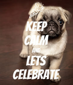 Poster: KEEP CALM AND LETS CELEBRATE