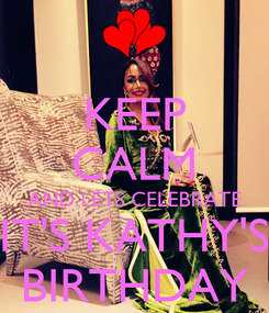 Poster: KEEP CALM AND LETS CELEBRATE IT'S KATHY'S BIRTHDAY