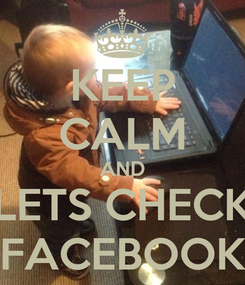 Poster: KEEP CALM AND LETS CHECK FACEBOOK