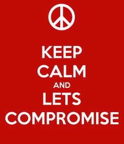 Poster: KEEP CALM AND LETS COMPROMISE