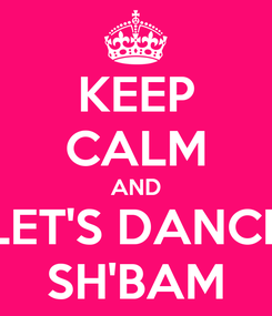 Poster: KEEP CALM AND LET'S DANCE SH'BAM