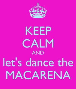 Poster: KEEP CALM AND let's dance the MACARENA