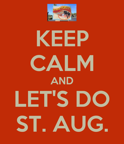 Poster: KEEP CALM AND LET'S DO ST. AUG.
