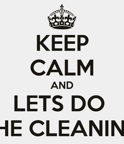 Poster: KEEP CALM AND LETS DO  THE CLEANING