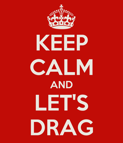 Poster: KEEP CALM AND LET'S DRAG