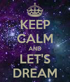 Poster: KEEP CALM AND LET'S DREAM