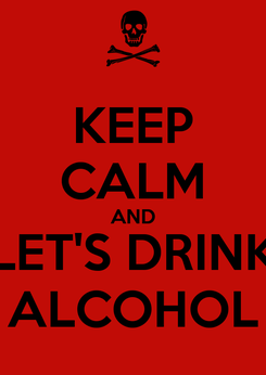 Poster: KEEP CALM AND LET'S DRINK ALCOHOL
