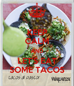 Poster: KEEP CALM AND LET'S EAT SOME TACOS